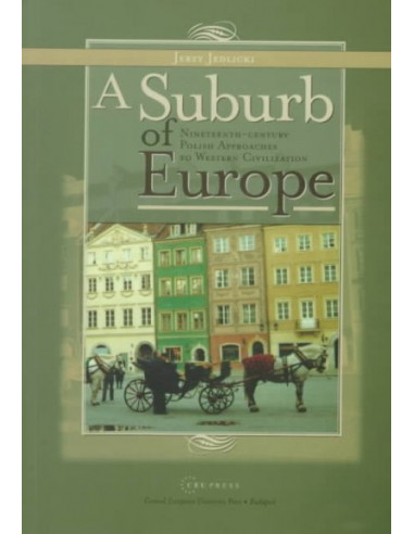 A Suburb of Europe: Nineteenth-century Polish Approaches to Western Civilization