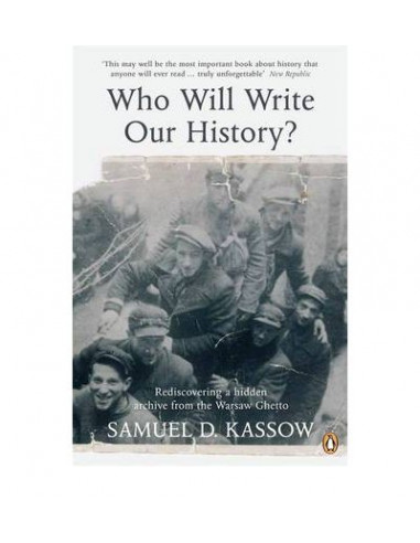 Who Will Write Our History?: Emanuel Ringelblum, the Warsaw Ghetto and the Ogney Shabes Archives