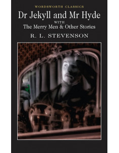 Dr Jekyll and Mr Hyde; The Merry Men & Other Stories