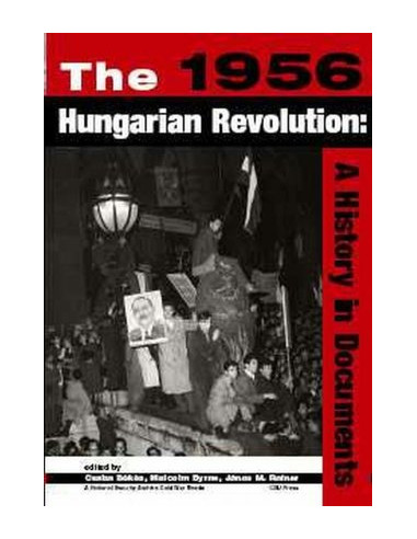 The 1956 Hungarian Revolution: A History by Documents