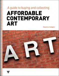 Affordable Contemporary Art: A Guide to Buying and Collecting