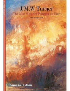 J. M. W. Turner: The Man Who Set Painting on Fire