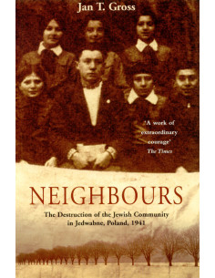 Neighbours: The Destruction of the Jewish Community in Jedwabne