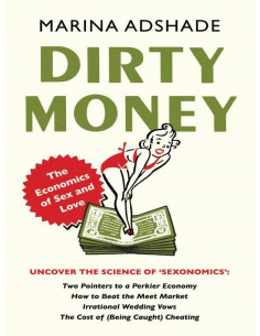 Dirty Money: The Economics of Sex and Love