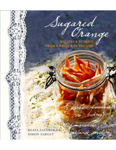 Sugared Orange: Recipes and Stories from a Winter in Poland