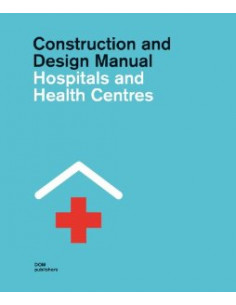 Hospitals and Health Centres. Construction and Design Manual