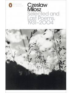 Czesław Miłosz - Selected and Last Poems 1931-2004