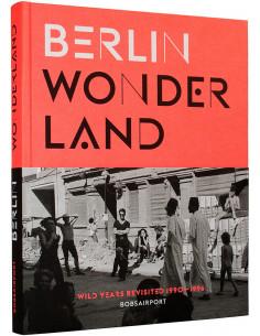 Berlin Wonderland: Wild Years Revisited 1990-1996