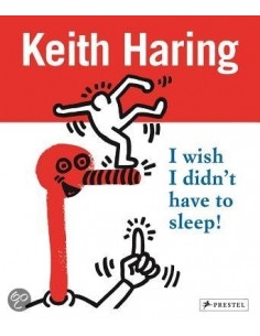Keith Haring: I Wish I Didn't Have to Sleep