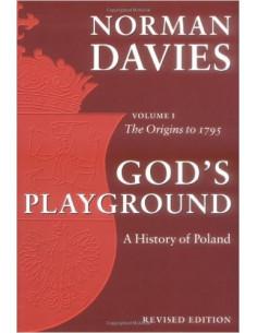 God's Playground: A History of Poland; V.1: The Origins to 1795