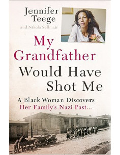 My Grandfather Would Have Shot Me : A Black Woman Discovers Her Family's Nazi Past