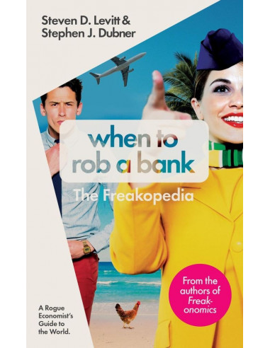 When to Rob a Bank : A Rogue Economist's Guide to the World