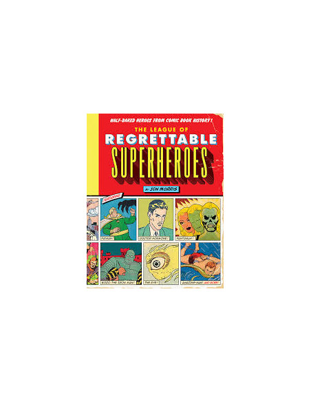 The League of Regrettable Superheroes : Half-Baked Heroes from Comic Book History