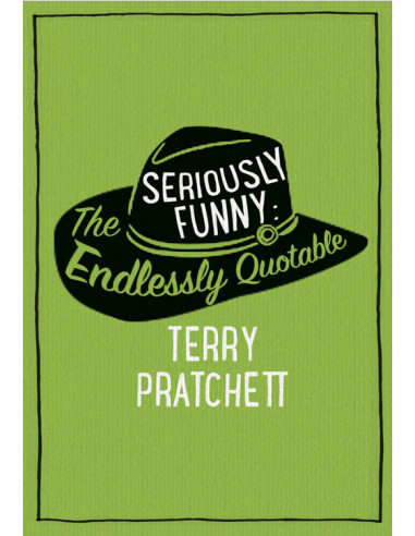 Seriously Funny : The Endlessly Quotable Terry Pratchett