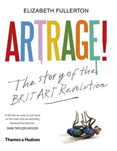 Artrage! : The Story of the Britart Revolution