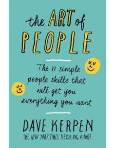 The Art of People : The 11 Simple People Skills That Will Get You Everything You Want
