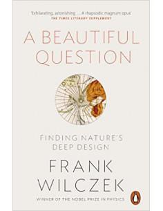 A Beautiful Question : Finding Nature's Deep Design