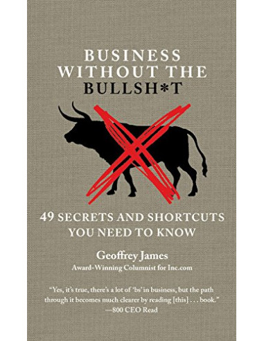 Business Without the Bullsh*t : 49 Secrets and Shortcuts You Need to Know