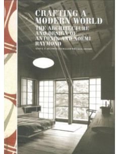 Crafting a Modern World : The Architecture and Design of Antonin and Noemi Raymond