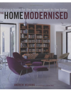 Home Modernised : Making a Home for the Way You Want to Live Today