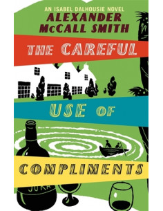 The Careful Use of Compliments : An Isabel Dalhousie Novel