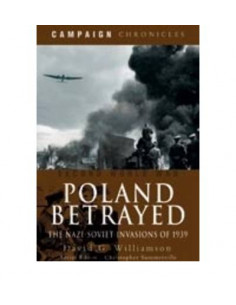 Poland Betrayed : The Nazi-Soviet Invasions of 1939