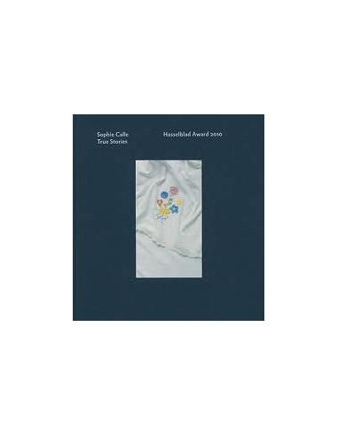 Sophie Calle: True Stories (Hasselblad Award 2010)