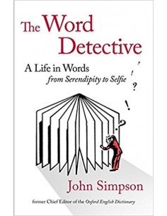 The Word Detective : A Life in Words: From Serendipity to Selfie