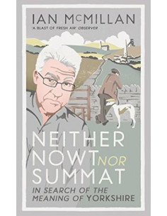Neither Nowt Nor Summat : In search of the meaning of Yorkshire