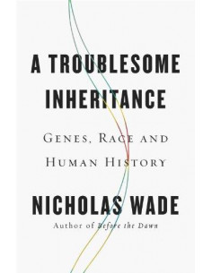 A Troublesome Inheritance : Genes, Race and Human History