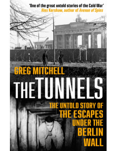 The Tunnels. The Untold Story of the Escapes Under the Berlin Wall