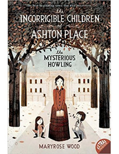 The Incorrigible Children of Ashton Place: Book I : The Mysterious Howling