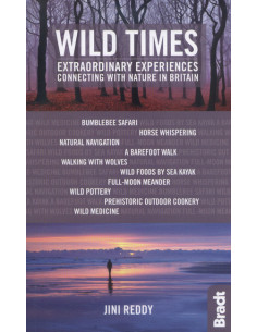 Wild Times : Extraordinary Experiences Connecting with Nature in Britain