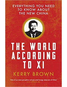 The World According to Xi : Everything You Need to Know About the New China