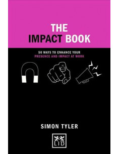 The Impact Book : 50 ways to enhance your presence and impact at work