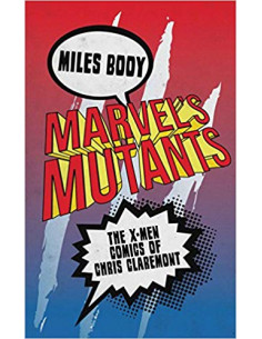Marvel's Mutants : The X-Men Comics of Chris Claremont