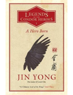 A Hero Born : Legends of the Condor Heroes Vol. 1