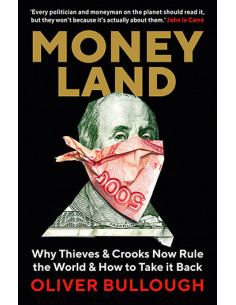 Moneyland : Why Thieves And...