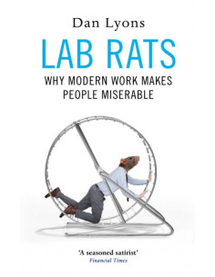 Lab Rats : Why Modern Work...