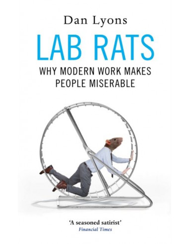 Lab Rats : Why Modern Work Makes...