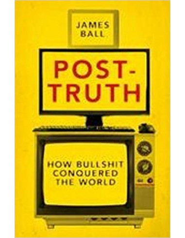 Post-Truth : How Bullshit Conquered...