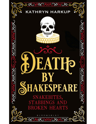Death By Shakespeare : Snakebites,...
