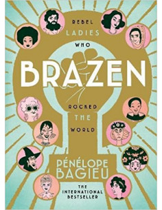 Brazen : Rebel Ladies Who...