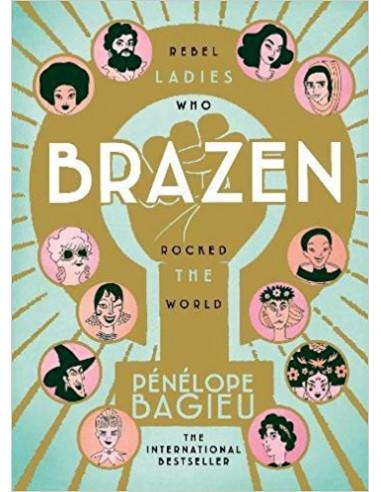 Brazen : Rebel Ladies Who Rocked The...