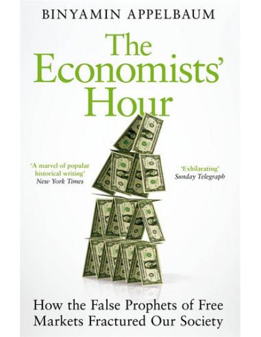 The Economists' Hour : How the False...